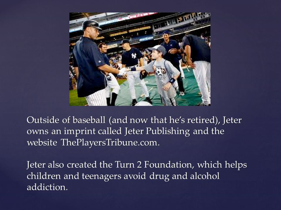 Outside of baseball (and now that he's retired), Jeter owns an imprint called Jeter Publishing and the website ThePlayersTribune.com.