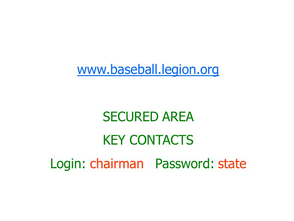 www.baseball.legion.org SECURED AREA KEY CONTACTS Login: chairman Password: state