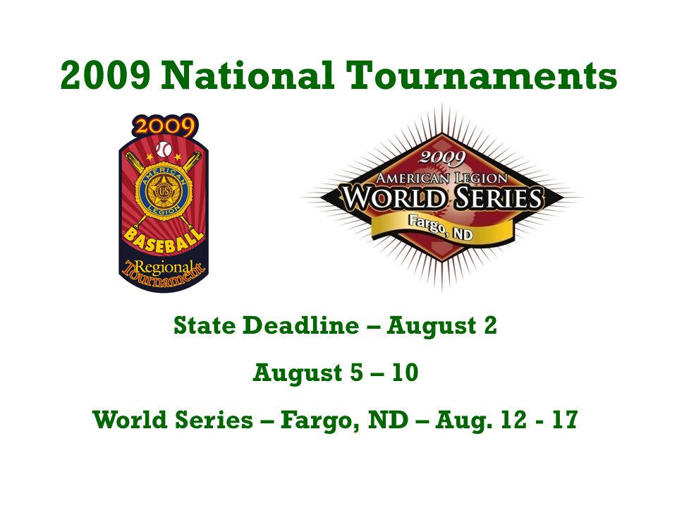 2009 National Tournaments State Deadline – August 2 August 5 – 10 World Series – Fargo, ND – Aug.