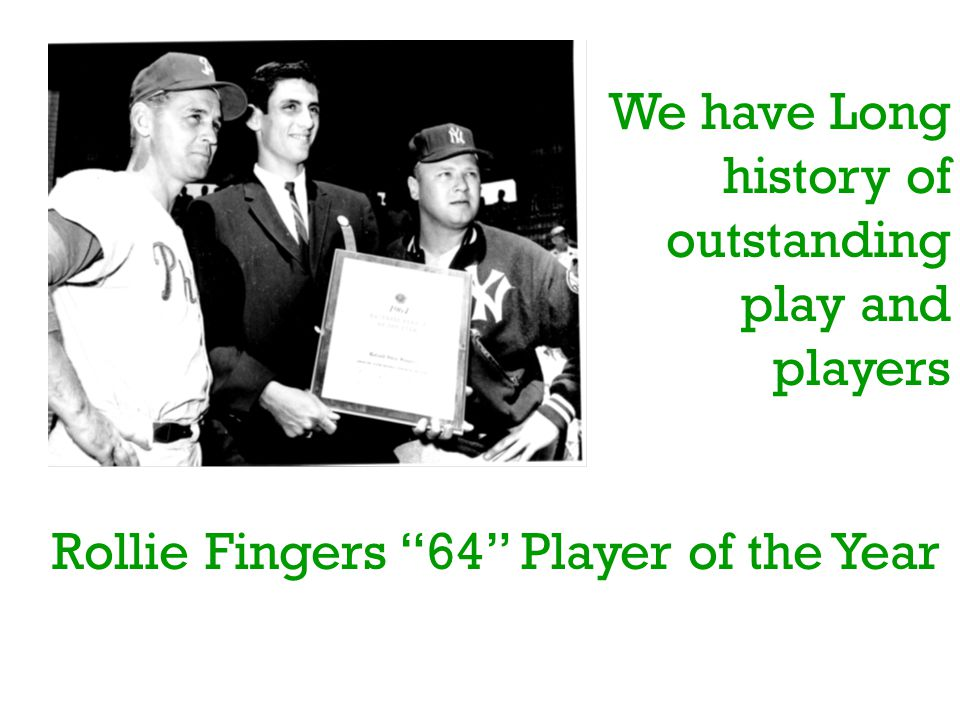 """We have Long history of outstanding play and players Rollie Fingers """"64"""" Player of the Year"""