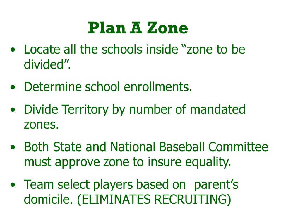 """Plan A Zone Locate all the schools inside """"zone to be divided"""". Determine school enrollments. Divide Territory by number of mandated zones. Both State"""