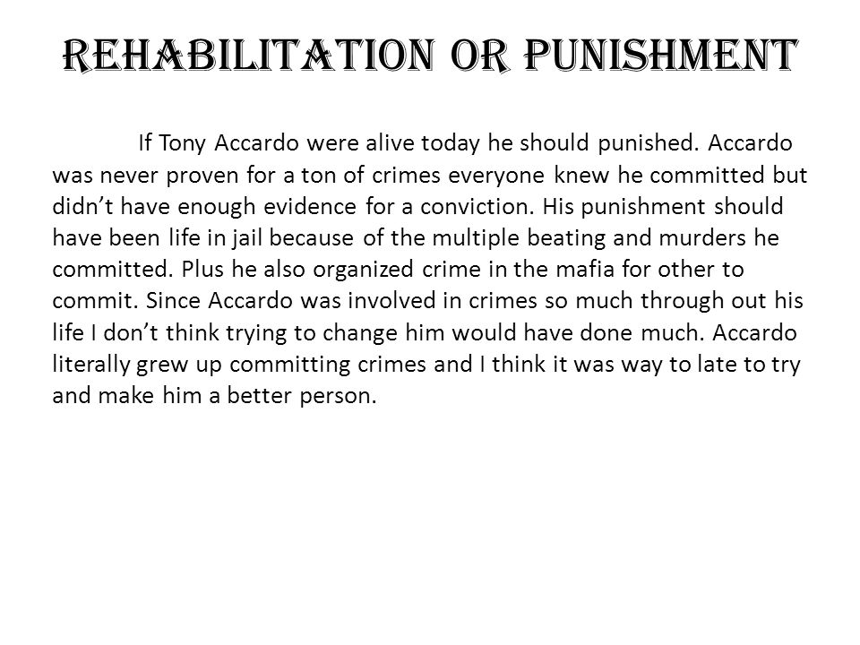 Rehabilitation or Punishment If Tony Accardo were alive today he should punished.