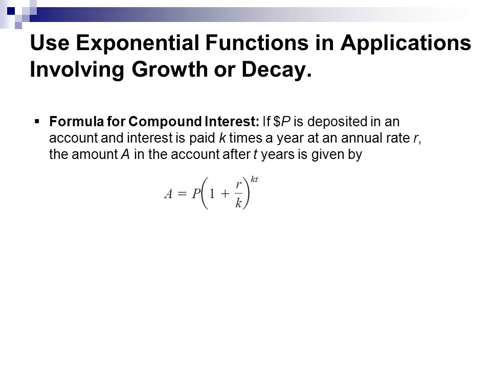 Use Exponential Functions in Applications Involving Growth or Decay.
