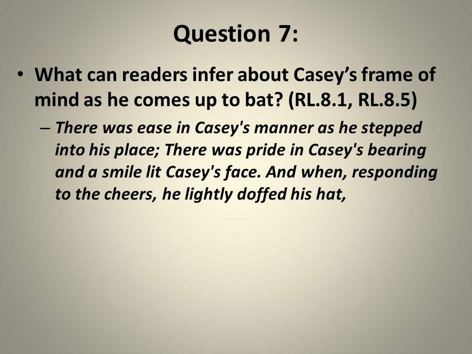 Question 7: What can readers infer about Casey's frame of mind as he comes up to bat.