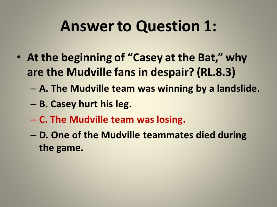 Answer to Question 1: At the beginning of Casey at the Bat, why are the Mudville fans in despair.