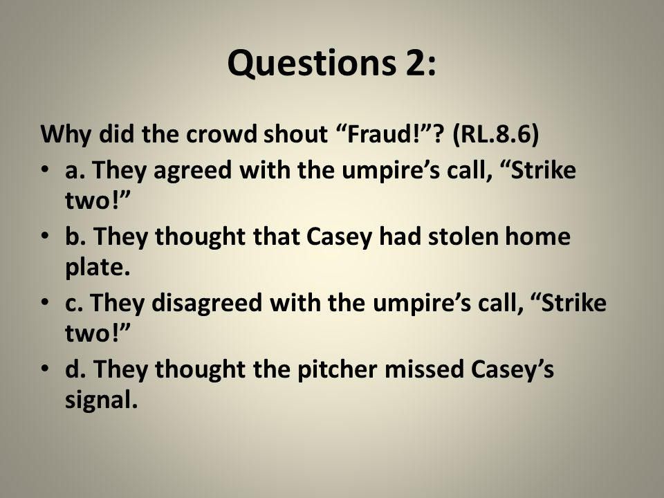 Questions 2: Why did the crowd shout Fraud! . (RL.8.6) a.