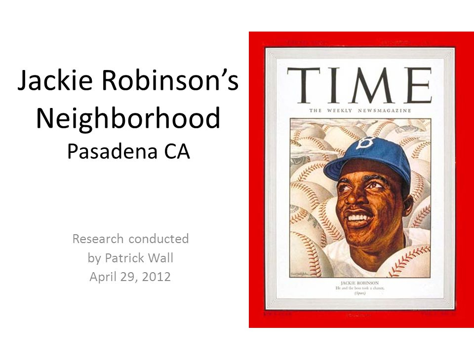 Jackie Robinson's Neighborhood Pasadena CA Research conducted by Patrick Wall April 29, 2012
