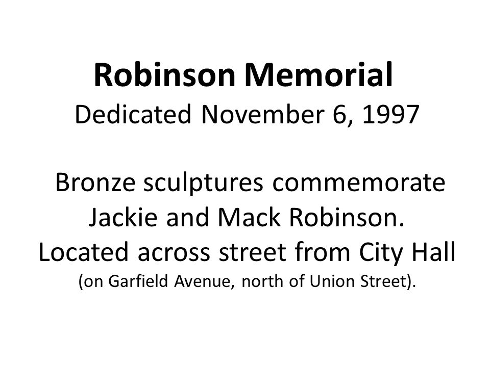 Robinson Memorial Dedicated November 6, 1997 Bronze sculptures commemorate Jackie and Mack Robinson.
