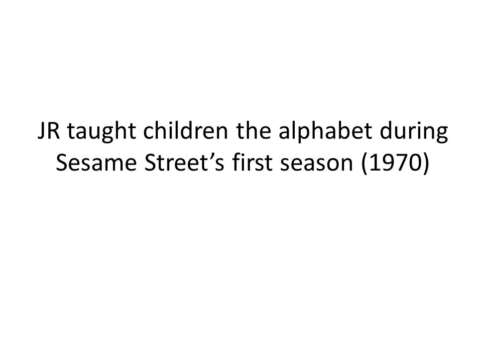 JR taught children the alphabet during Sesame Street's first season (1970)