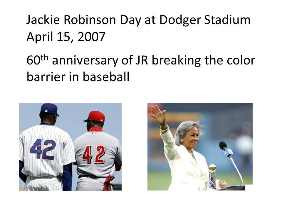 Jackie Robinson Day at Dodger Stadium April 15, 2007 60 th anniversary of JR breaking the color barrier in baseball
