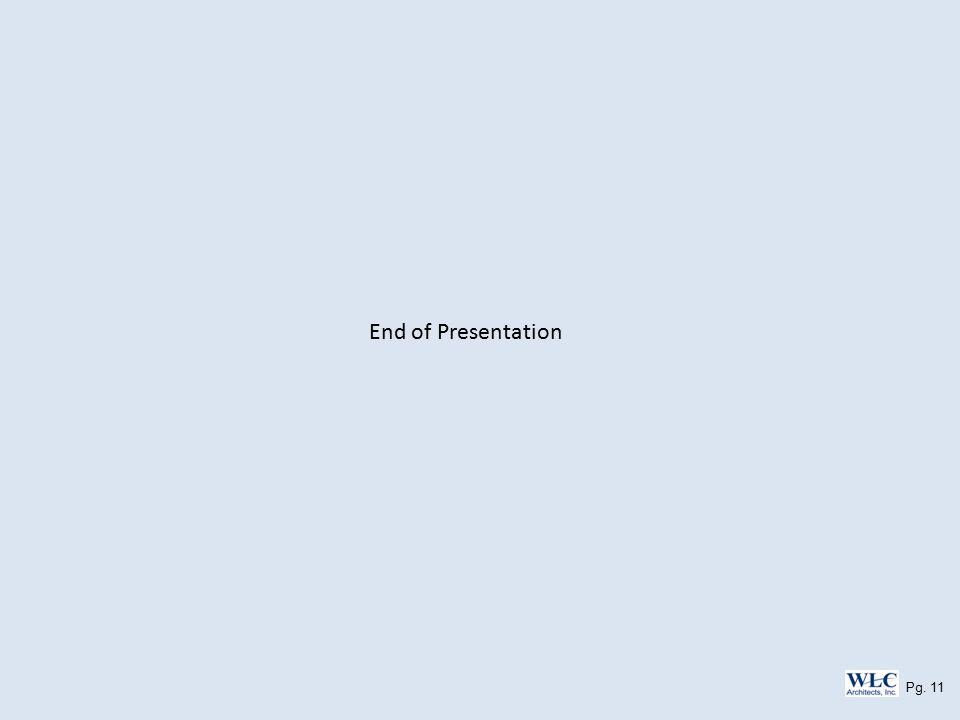 Pg. 11 End of Presentation