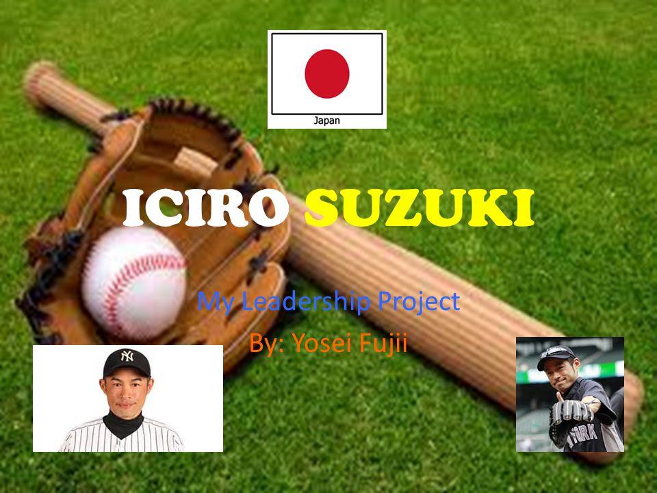 ICIRO SUZUKI My Leadership Project By: Yosei Fujii 1