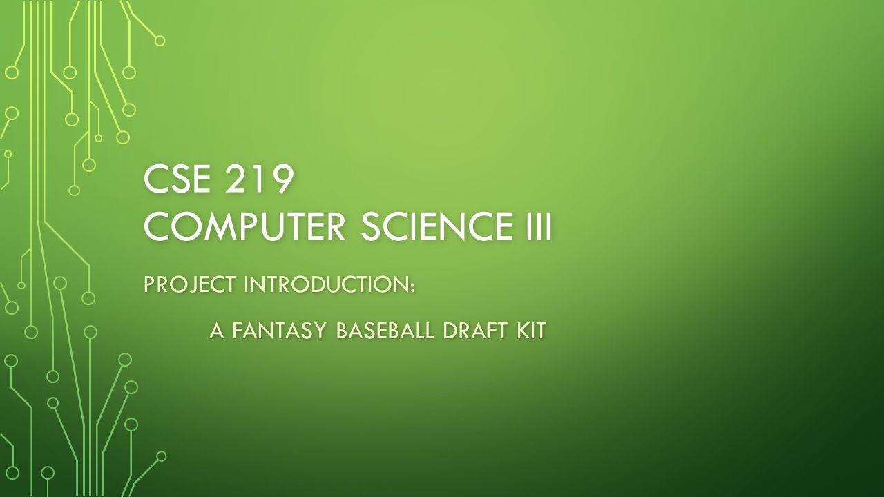 CSE 219 COMPUTER SCIENCE III PROJECT INTRODUCTION: A FANTASY BASEBALL DRAFT KIT