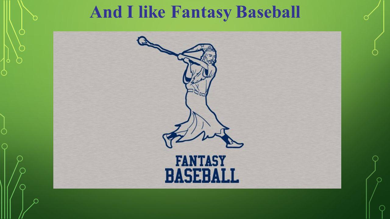 And I like Fantasy Baseball