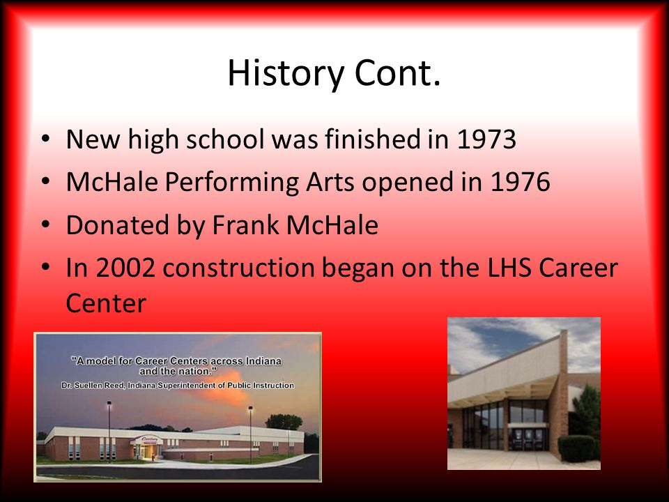 History Cont. New high school was finished in 1973 McHale Performing Arts opened in 1976 Donated by Frank McHale In 2002 construction began on the LHS