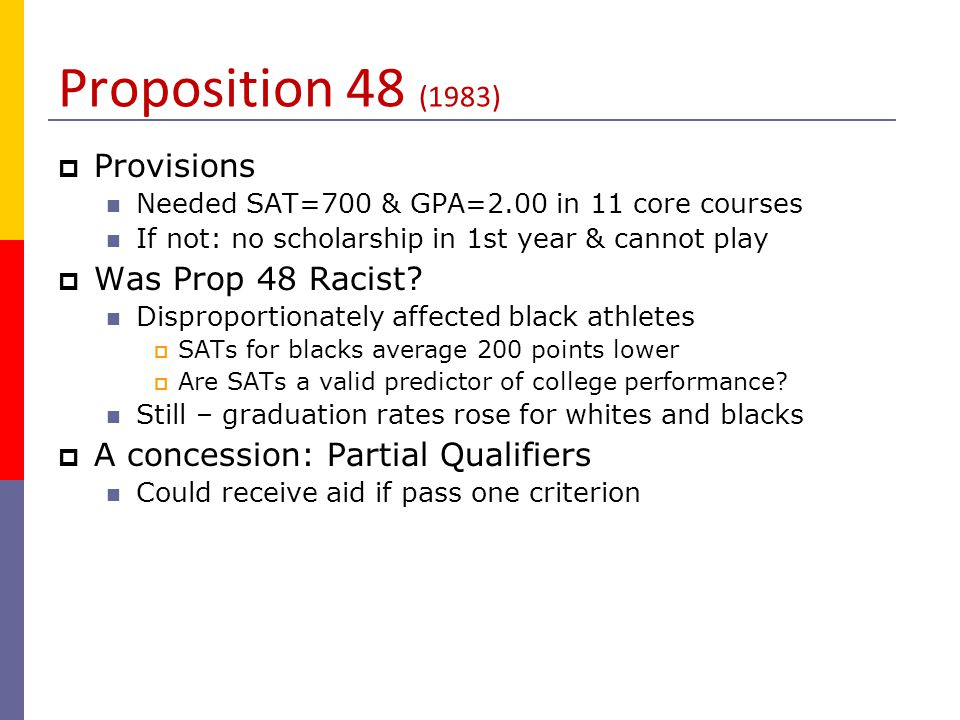 Proposition 42 (1989)  Meant to eliminate partial qualifiers  Loophole restored – and then some Under Prop 48 scholarship counted Under 42 doesn't count against limit