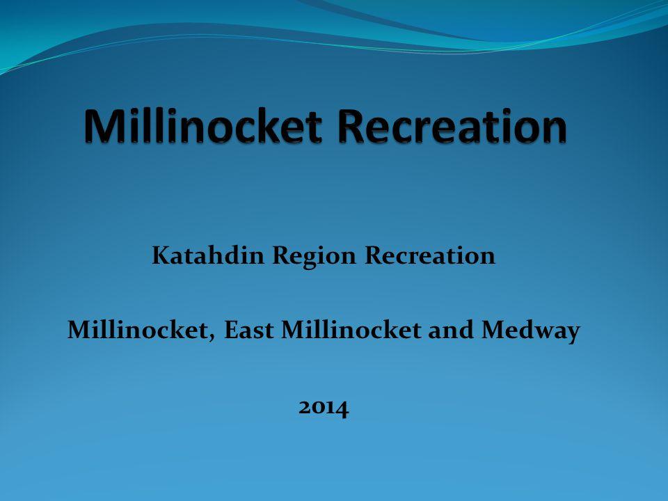 Katahdin Region Recreation Millinocket, East Millinocket and Medway 2014