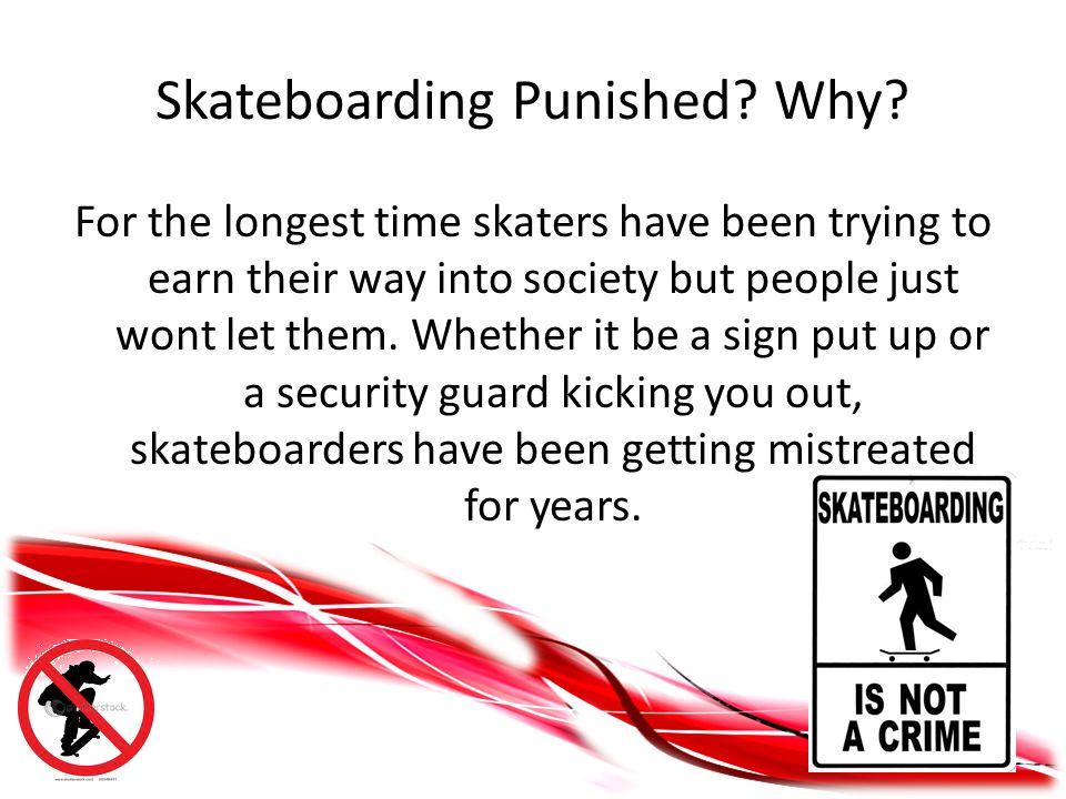 Skateboarding Punished. Why.