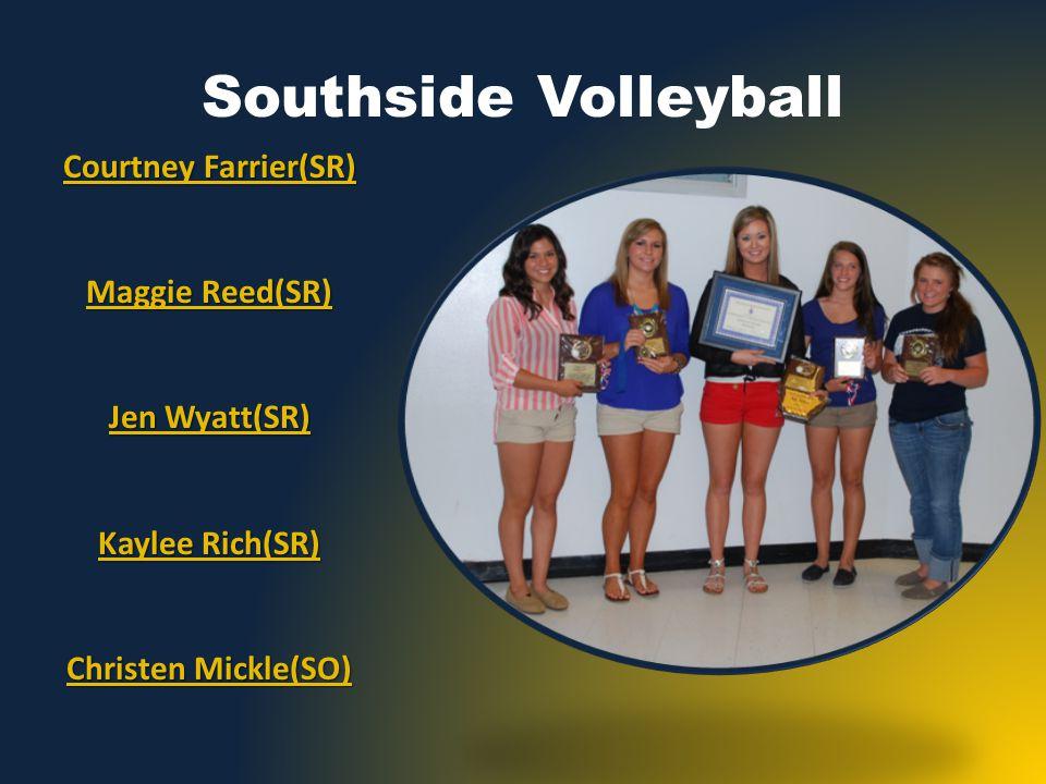 Southside Volleyball Courtney Farrier(SR) Maggie Reed(SR) Jen Wyatt(SR) Kaylee Rich(SR) Christen Mickle(SO)