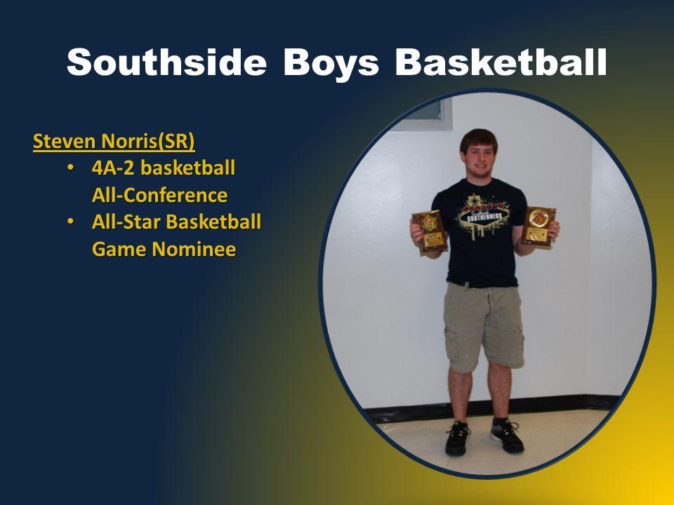 Southside Boys Basketball Steven Norris(SR) 4A-2 basketball All-Conference 4A-2 basketball All-Conference All-Star Basketball Game Nominee All-Star Basketball Game Nominee