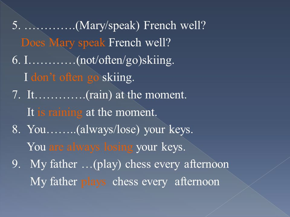 5. ………….(Mary/speak) French well. Does Mary speak French well.