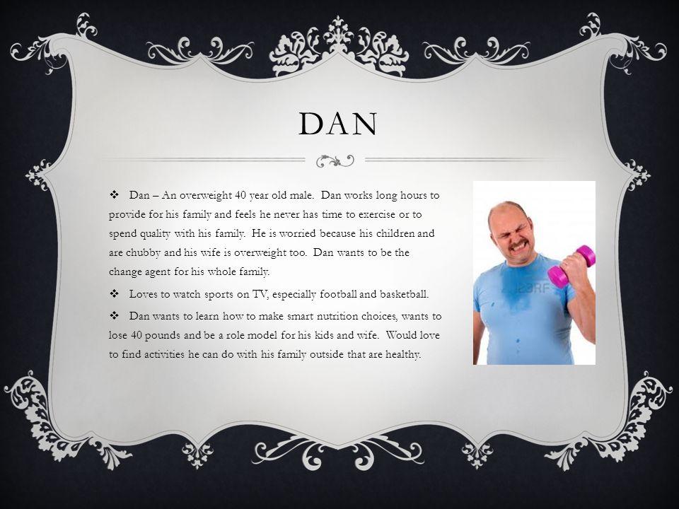 DAN  Dan – An overweight 40 year old male.