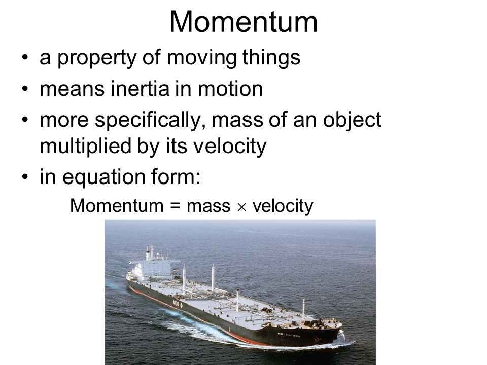 Momentum a property of moving things means inertia in motion more specifically, mass of an object multiplied by its velocity in equation form: Momentu