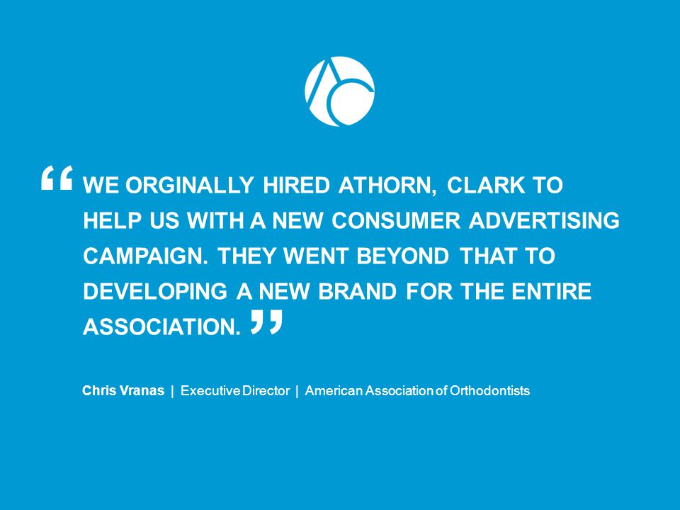 WE ORGINALLY HIRED ATHORN, CLARK TO HELP US WITH A NEW CONSUMER ADVERTISING CAMPAIGN. THEY WENT BEYOND THAT TO DEVELOPING A NEW BRAND FOR THE ENTIRE A