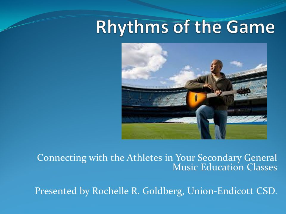 Connecting with the Athletes in Your Secondary General Music Education Classes Presented by Rochelle R.