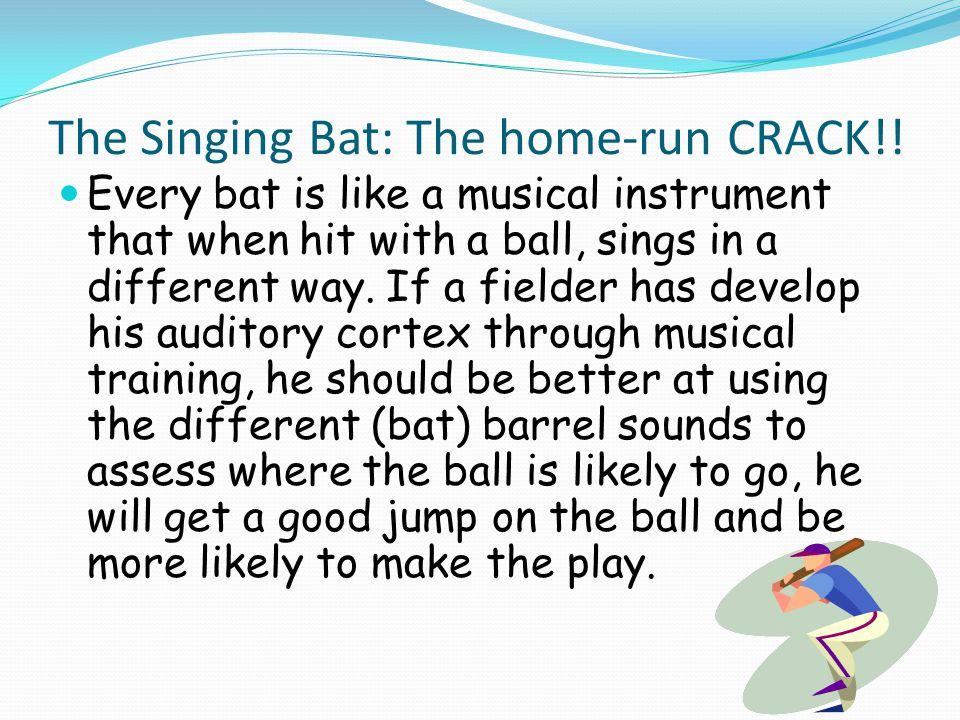 The Singing Bat: The home-run CRACK!.
