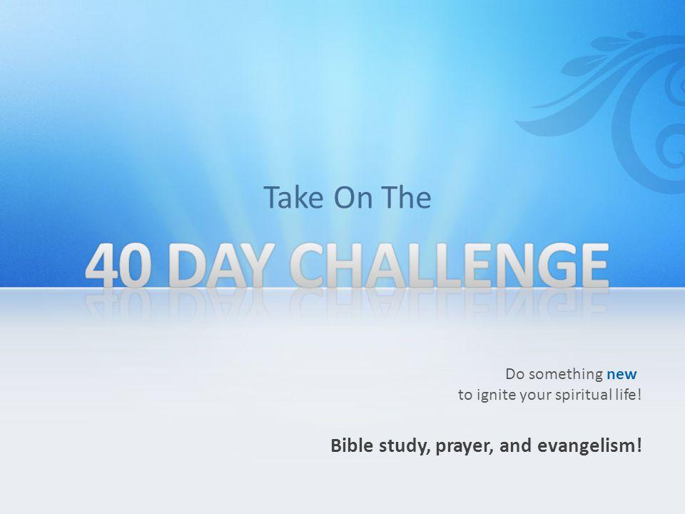 Do something new to ignite your spiritual life! Bible study, prayer, and evangelism! Take On The