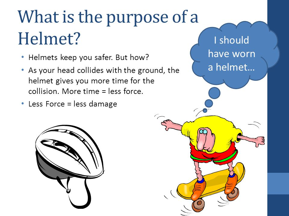 What is the purpose of a Helmet. Helmets keep you safer.
