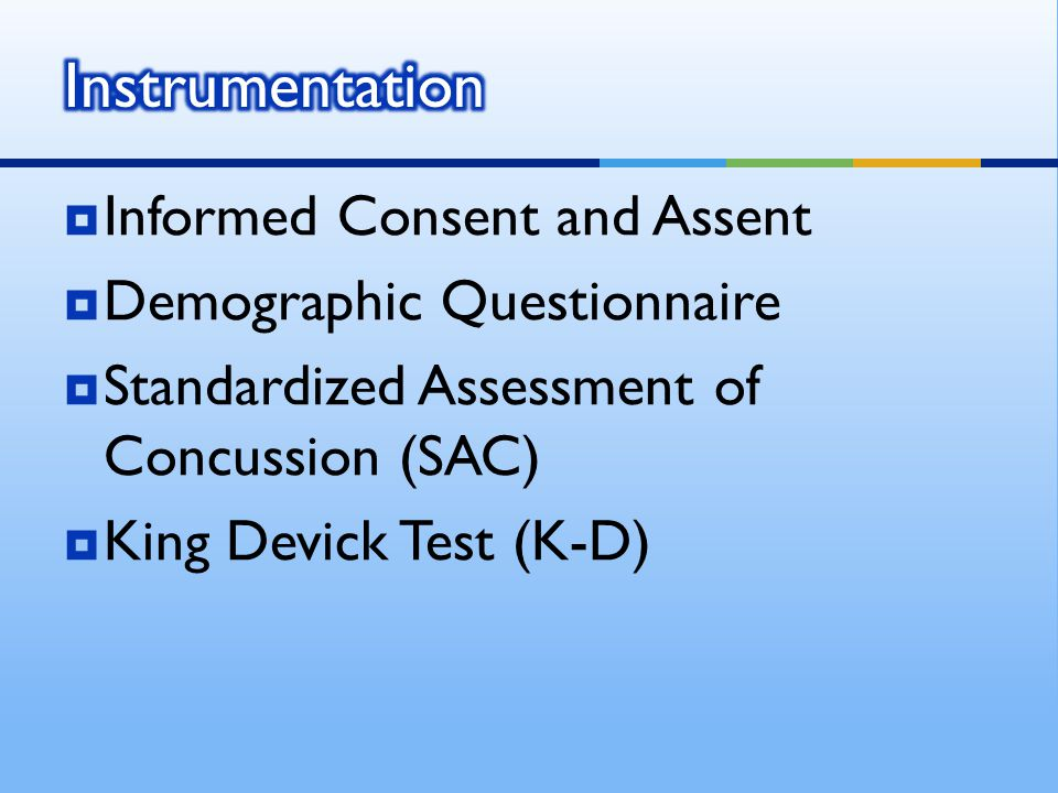  Informed Consent and Assent  Demographic Questionnaire  Standardized Assessment of Concussion (SAC)  King Devick Test (K-D)