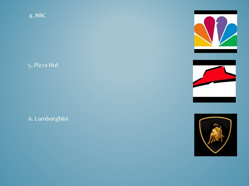 5. Pizza Hut 6. Lamborghini 4. NBC