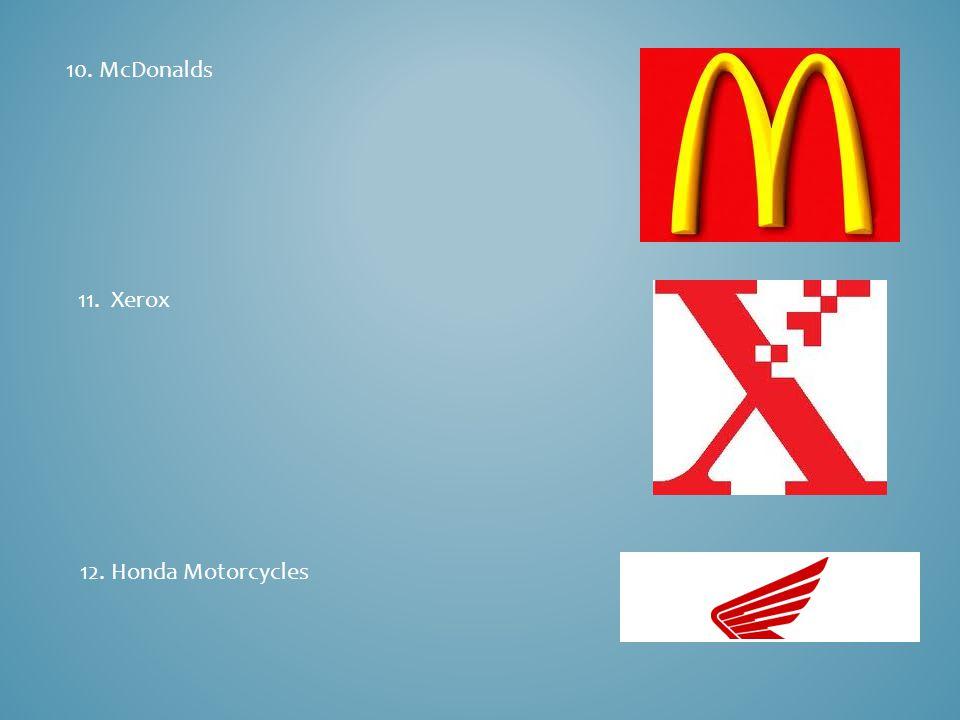 10. McDonalds 11. Xerox 12. Honda Motorcycles
