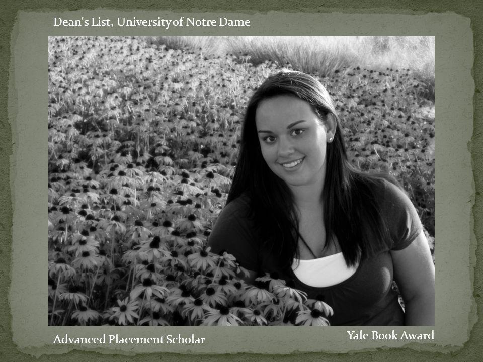 Dean s List, University of Notre Dame Advanced Placement Scholar Yale Book Award