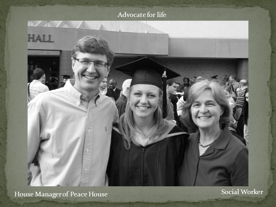 Advocate for life House Manager of Peace House Social Worker