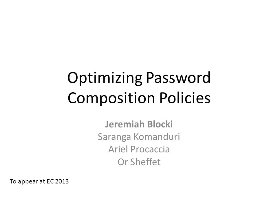 Optimizing Password Composition Policies Jeremiah Blocki Saranga Komanduri Ariel Procaccia Or Sheffet To appear at EC 2013