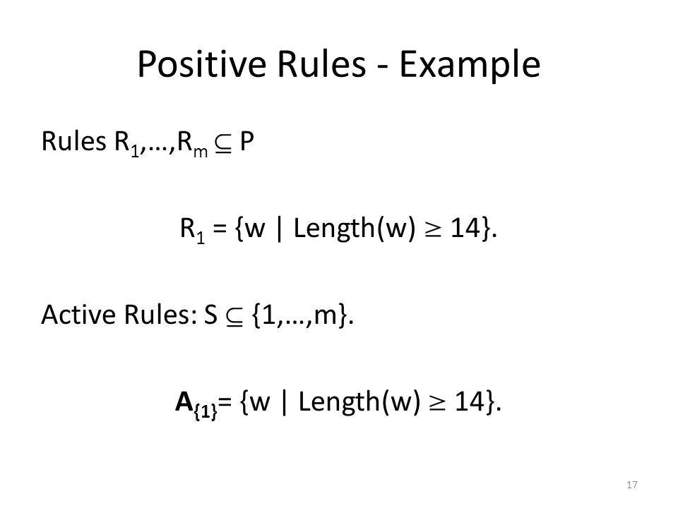 Positive Rules - Example Rules R 1,…,R m  P R 1 = {w | Length(w)  14}.