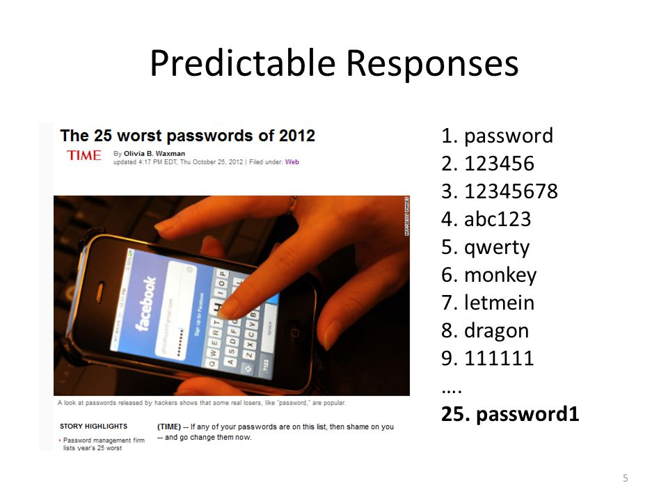Predictable Responses 1.password 2. 123456 3. 12345678 4.