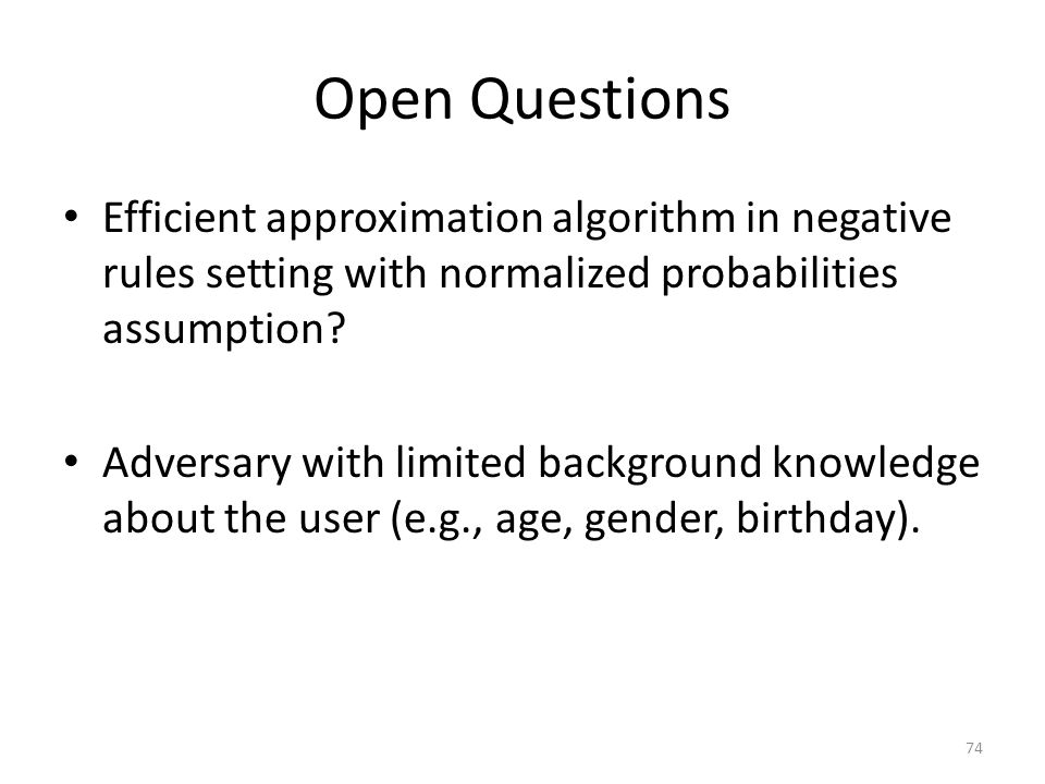 Open Questions Efficient approximation algorithm in negative rules setting with normalized probabilities assumption.