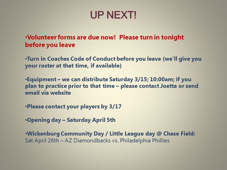 Volunteer forms are due now! Please turn in tonight before you leave Turn in Coaches Code of Conduct before you leave (we'll give you your roster at t