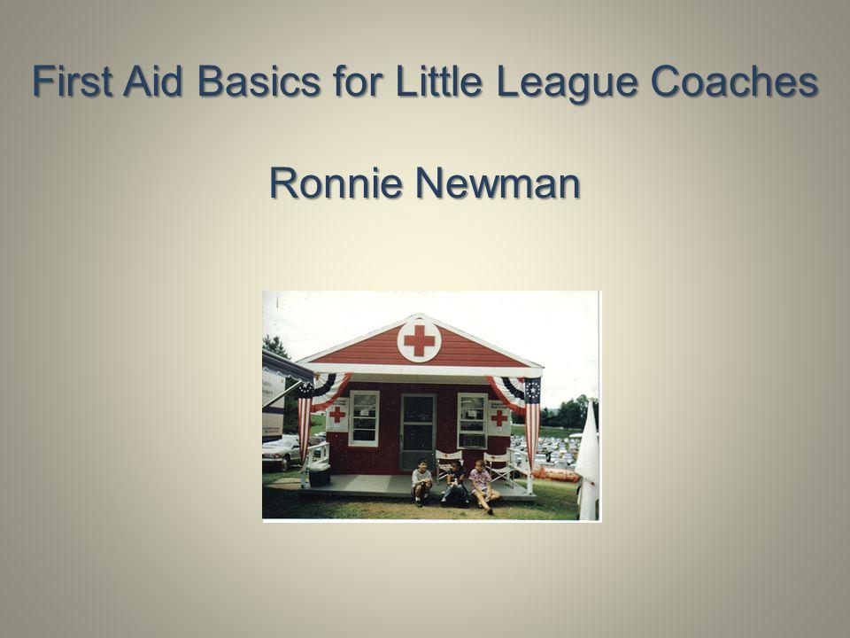 First Aid Basics for Little League Coaches Ronnie Newman
