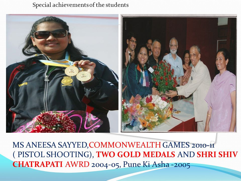 MS ANEESA SAYYED,COMMONWEALTH GAMES 2010-11 ( PISTOL SHOOTING), TWO GOLD MEDALS AND SHRI SHIV CHATRAPATI AWRD 2004-05, Pune Ki Asha -2005 Special achi