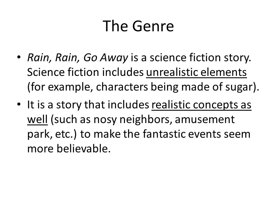 The Genre Rain, Rain, Go Away is a science fiction story. Science fiction includes unrealistic elements (for example, characters being made of sugar).