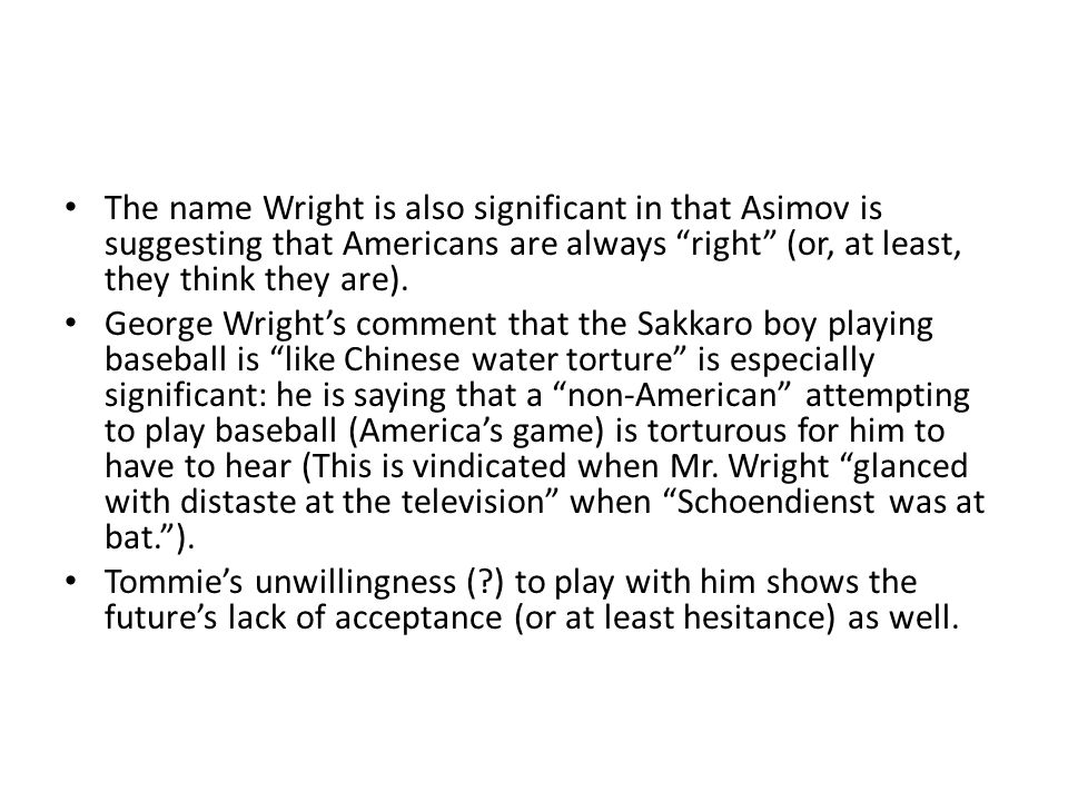 The name Wright is also significant in that Asimov is suggesting that Americans are always right (or, at least, they think they are).