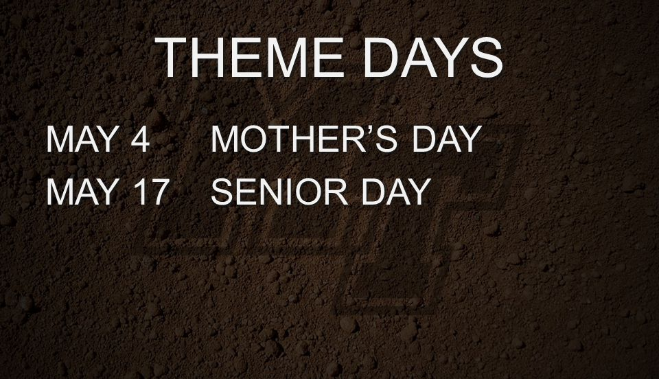THEME DAYS MAY 4MOTHER'S DAY MAY 17SENIOR DAY
