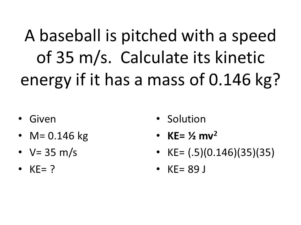A baseball is pitched with a speed of 35 m/s.