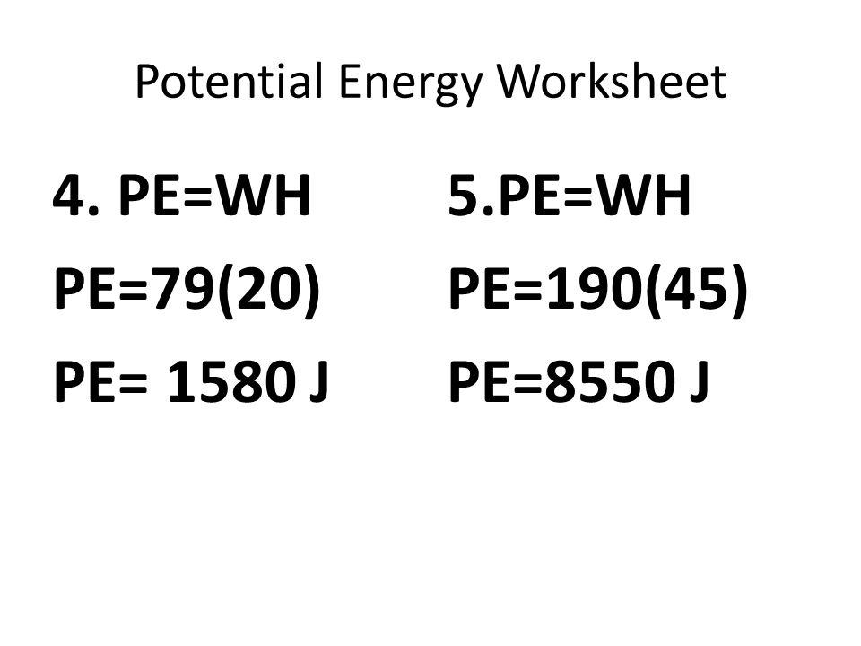 Potential Energy Worksheet 4. PE=WH PE=79(20) PE= 1580 J 5.PE=WH PE=190(45) PE=8550 J