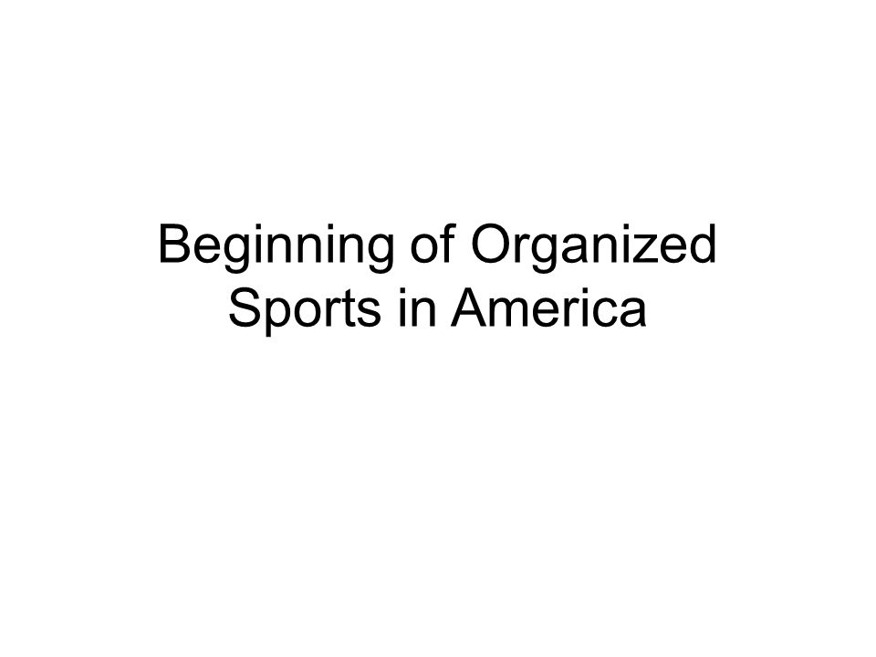 Beginning of Organized Sports in America